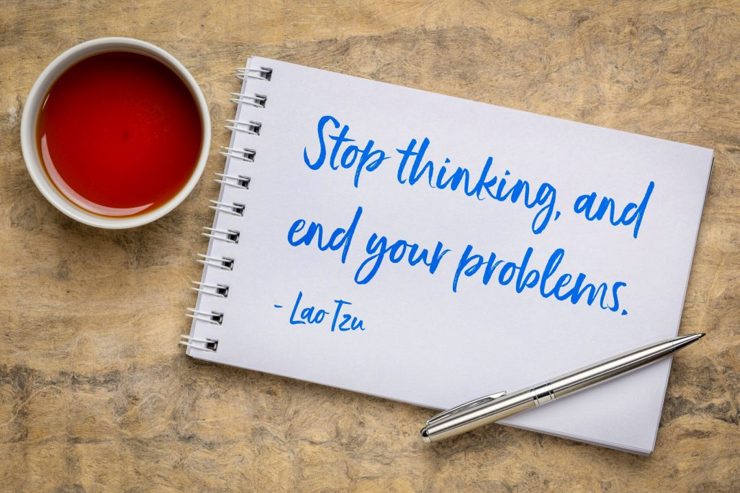Stop Thinking to Solve Your Problems